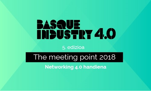 Basque Industry 4.0. The Meeting Point 2018