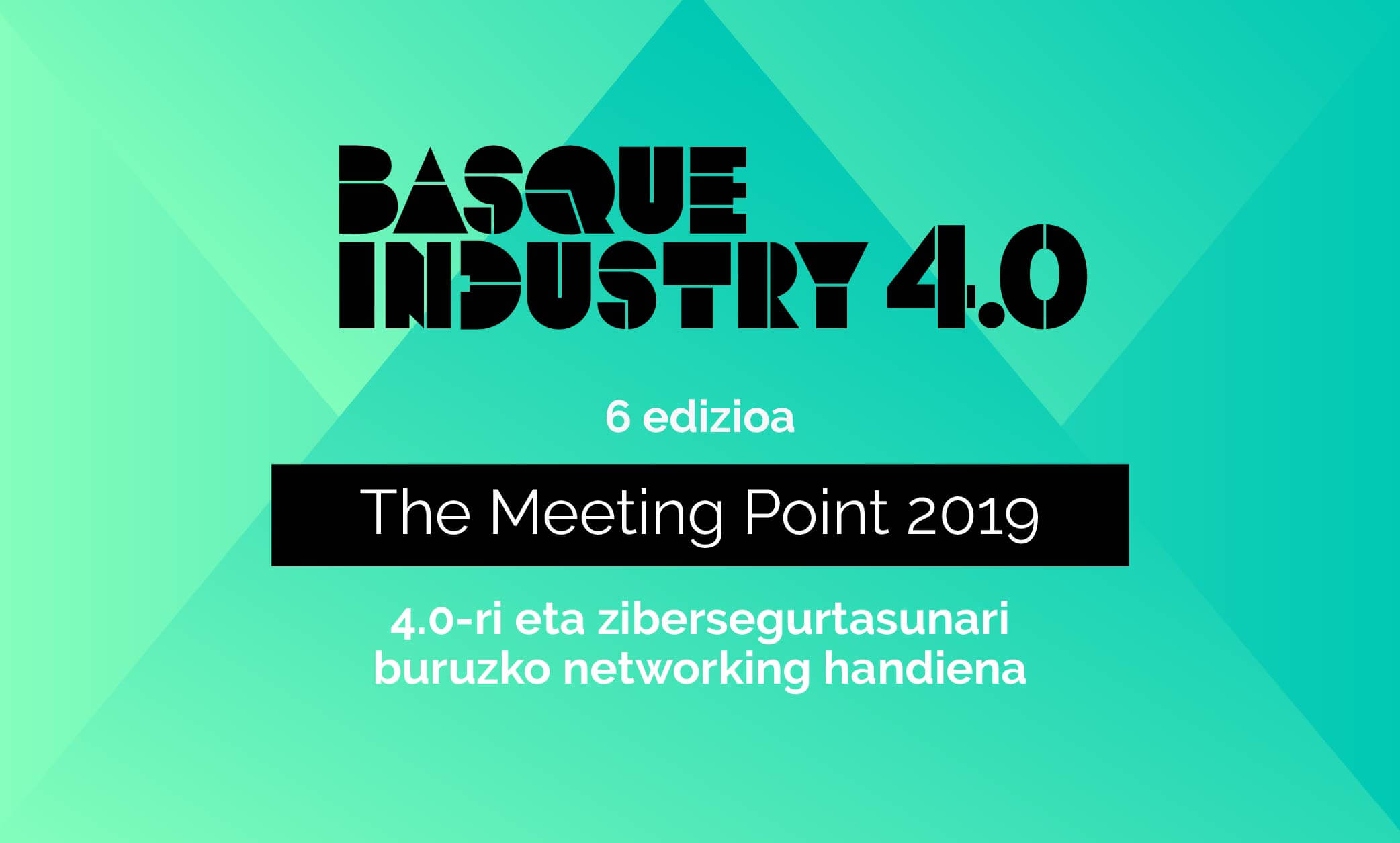 Basque Industry 4.0. <br>The Meeting Point 2019